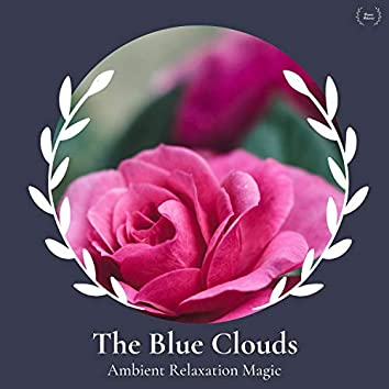 The Blue Clouds - Ambient Relaxation Magic