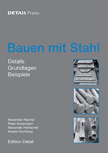 Bauen mit Stahl: Grundlagen, Details, Beispiele (DETAIL Praxis)
