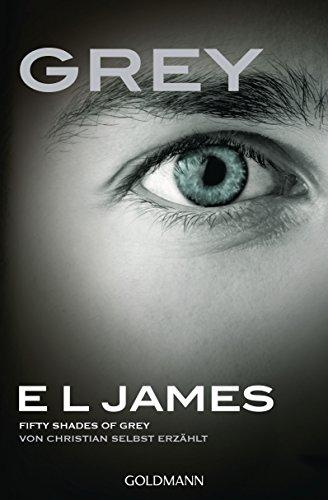 Grey - Fifty Shades of Grey von Christian selbst erzählt: Roman (Fifty Shades of Grey aus Christians Sicht erzählt 1)