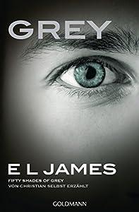 Grey - Fifty Shades of Grey von Christian selbst erzählt: Roman (Fifty Shades of Grey aus Christians Sicht erzählt 1) (German Edition)