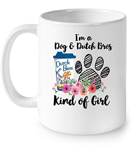 I'm A Dog And Dutch Bros Coffee Kind Of Girl Muqs 11OZ Coffee Mug