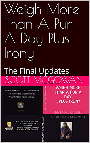 Weigh More Than A Pun A Day Plus Irony: The Final Updates (English Edition)