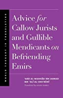 Advice for Callow Jurists and Gullible Mendicants on Befriending Emirs (World Thought in Translation)