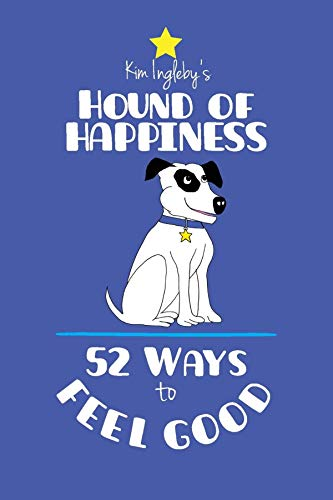 The Hound of Happiness - 52 Tips to Feel Good by [Kim Ingleby]