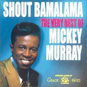 Shout Bamalama: Very Best of by MICKEY MURRAY (1999-02-02)