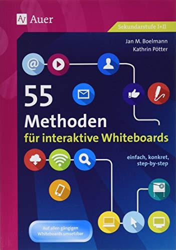 55 Methoden für interaktive Whiteboards: einfach, konkret, step-by-step (5. bis 13. Klasse)