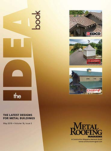 Metal Roofing Magazine, May 2019: The Idea Book (Vol. 10, No. 3)...