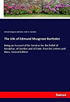 The Life of Edmund Musgrave Barttelot: Being an Account of his Services for the Relief of Kandahar, of Gordon and of Emin; from his Letters and Diary. Second Edition