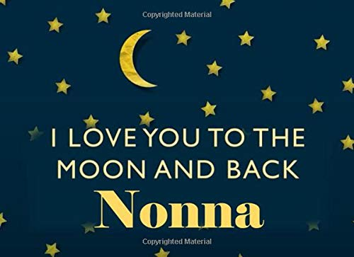 I Love You To the Moon and Back Nonna: Italian Grandma - What I Love About You - Fill In The Blank Book Gift - You Are Loved Prompt Journal - Reasons I Love You Write In List