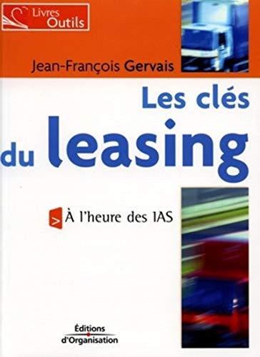 Les clés du leasing : A l'heure des IAS: A l'heure de IAS - Livres outils