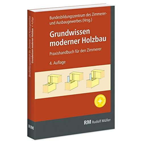 Grundwissen moderner Holzbau: Praxishandbuch für den Zimmerer: Praxishandbuch fr den Zimmerer
