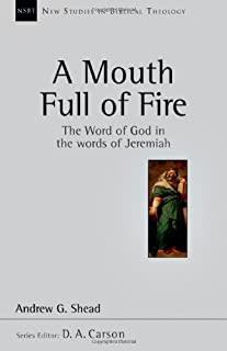 A Mouth Full of Fire: The Word of God in the Words of Jeremiah (New Studies in Biblical Theology)