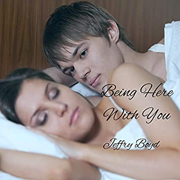 Being Here With You