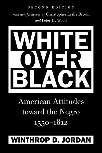 White Over Black: American Attitudes toward the Negro, 1550-1812 (Published by the Omohundro Institute of Early American