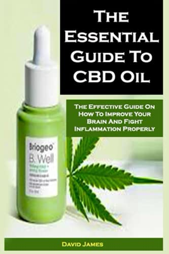 The Essential Guide To CBD Oil: The...
