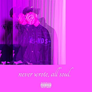 Never Wrote, All Soul