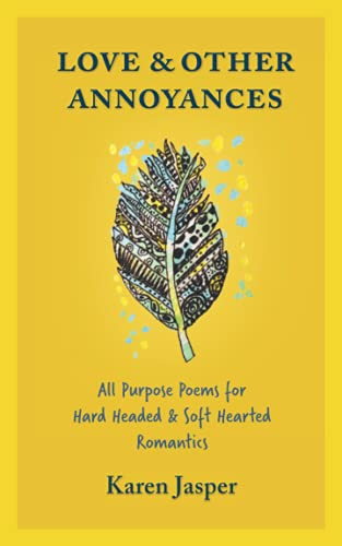 Love & Other Annoyances: All Purpose Poems for Hard Headed & Soft Hearted Romantics
