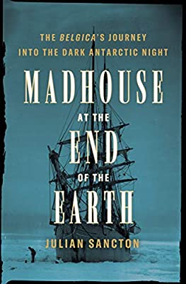 Madhouse at the End of the Earth: The Belgica's Journey into the Dark Antarctic Night by Crown