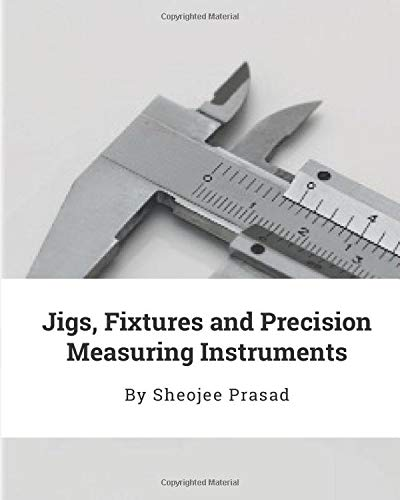 Jigs, Fixtures and Precision Measuring Instruments