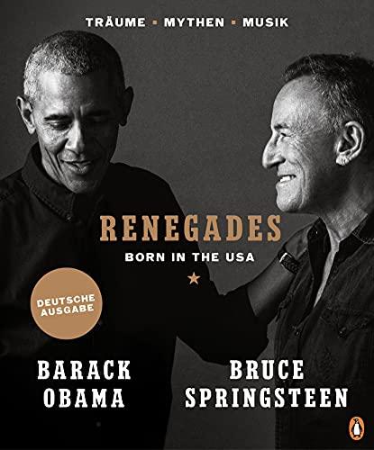 Renegades: Born in the USA - Träume ▪ Mythen ▪ Musik - Deutsche Ausgabe – Besonders hochwertige Ausstattung mit exklusiven Fotos aus den Privatarchiven der Autoren