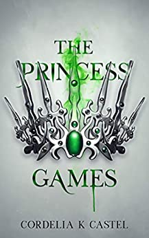 The Princess Games: A young adult dystopian romance (The Princess Trials Book 2) by [Cordelia K Castel]