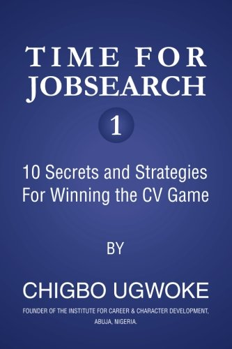 Time for Jobsearch 1: 10 Secrets and Strategies  For Winning the CV Game