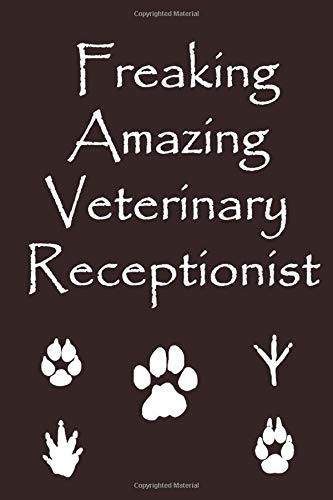 Freaking Amazing Veterinary Receptionist: Gift accessory for vets, veterinarians, vet receptionist, Veterinarian Medicine Students and animal lovers ,110 Pages (6x9)