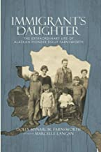 Immigrant's Daughter: The Extraordinary Life of Alaskan Pioneer Dolly Farnsworth