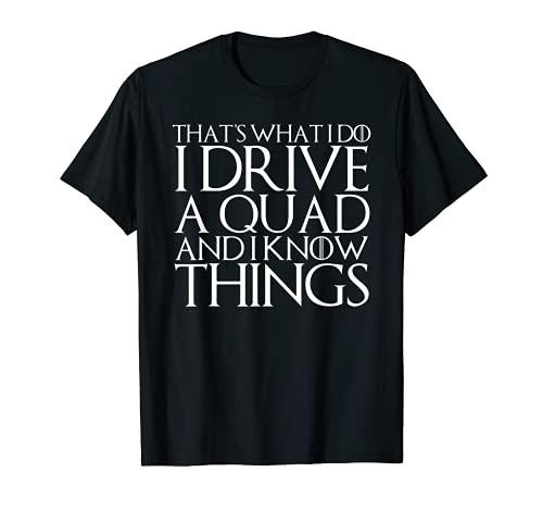 Eso es lo que hago conduzco un cuádruple y sé cosas Camiseta