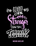 You Are Stronger Than You Think: Never Give Up (Inspirational Journals to Write In)