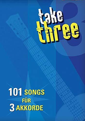 Take Three - 101 Songs für 3 Akkorde: Songbook für Gesang, Gitarre