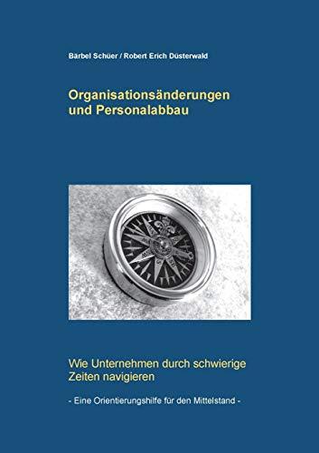 Organisationsänderungen und Personalabbau: Wie Unternehmen durch schwierige Zeiten navigieren - eine Orientierungshilfe für den Mittelstand