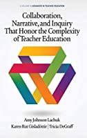 Collaboration, Narrative, and Inquiry That Honor the Complexity of Teacher Education (hc) (Advances in Teacher Education)