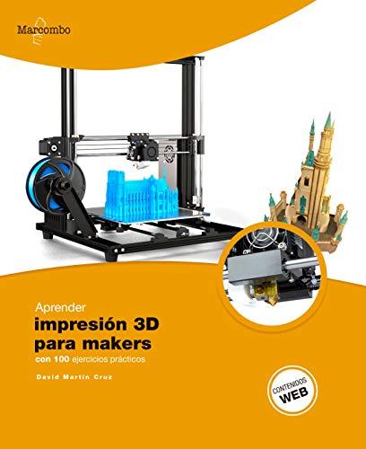 Aprender Impresión 3D para makers con 100 ejercicios prácticos (APRENDER...CON 100 EJERCICIOS PR�CTICOS)