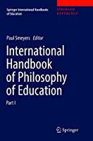 International Handbook of Philosophy of Education (Springer International Handbooks of Education)