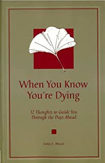When You Know You're Dying: 12 Thoughts to Guide You Through the Days Ahead (English Edition)