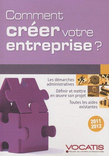 Comment créer votre entreprise 2011-2012