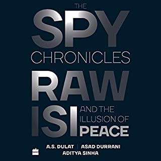 The Spy Chronicles     RAW, ISI and the Illusion of Peace              Written by:                                                                                                                                 A.S Dulat,                                                                                        Asad Durrani,                                                                                        Aditya Sinha                               Narrated by:                                                                                                                                 Zubin Balaporia,                                                                                        Uday Benegal,                                                                                        Prateek Pillai                      Length: 8 hrs and 33 mins     14 ratings     Overall 4.1