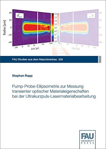 Pump-Probe-Ellipsometrie zur Messung transienter optischer Materialeigenschaften bei der Ultrakurzpuls-Lasermaterialbearbeitung (FAU Studien aus dem Maschinenbau)