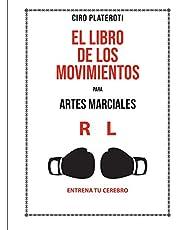 EL LIBRO DE LOS MOVIMIENTOS PARA ARTES MARCIALES: ENTRENA TU CEREBRO