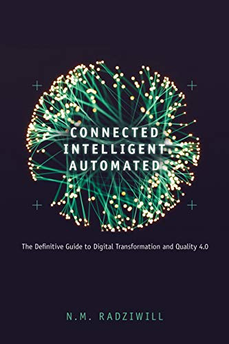 Compare Textbook Prices for Connected, Intelligent, Automated: The Definitive Guide to Digital Transformation and Quality 4.0 1 Edition ISBN 9781951058005 by N. M. Radziwill