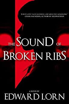 THE SOUND OF BROKEN RIBS by [Edward Lorn]