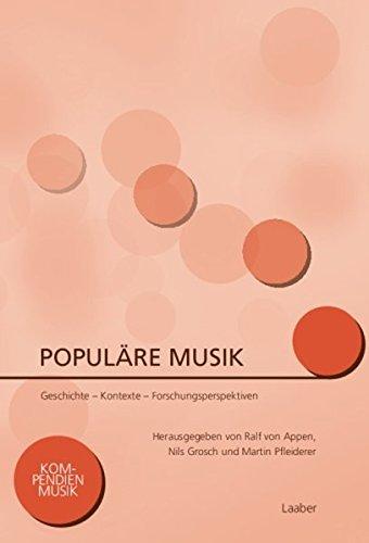 Populäre Musik: Geschichte – Kontexte – Forschungsperspektiven (Kompendien Musik, Band 14)