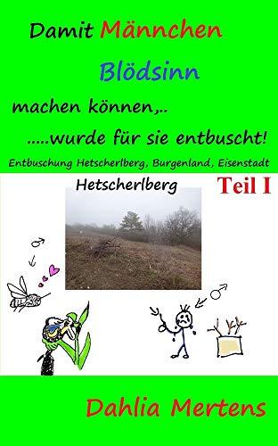 Damit Männchen Blödsinn machen können,... .....wurde für sie entbuscht!: Entbuschung Hetscherlberg, Burgenland, Eisenstadt Teil 1