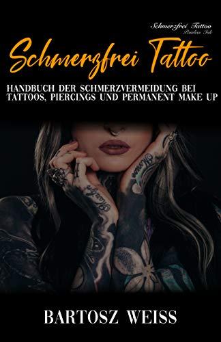Schmerzfrei Tattoo: Handbuch der Schmerzvermeidung bei Tattoos, Piercings und Permanent Make up. TKTX, EMLA Anwendung und Risiko.