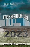 Freie Republik Lich - 2023: Fantastischer Zeitreise-Roman