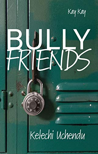 Bully Friends by [Kelechi Uchendu]