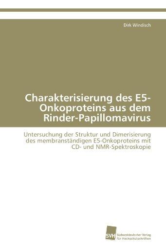 Charakterisierung des E5-Onkoproteins aus dem Rinder-Papillomavirus: Untersuchung der Struktur und Dimerisierung des membranständigen E5-Onkoproteins mit CD- und NMR-Spektroskopie