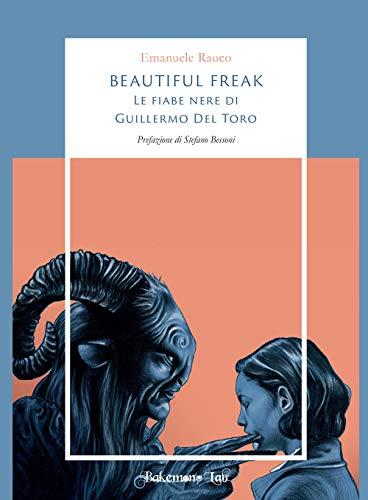 Beautiful freak. Le fiabe nere di Guillermo Del Toro