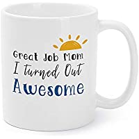 Mugaholics Great Job Mom I turned Out Awesome Mug